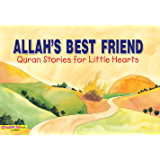 Allah's Best Friend: Quran Stories for Little Hearts: Islamic Children's Books on the Quran, the Hadith and the Prophet Muhammad (English Edition)