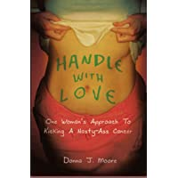 Handle With Love: One Woman's Approach to Kicking a Nasty-Ass Cancer