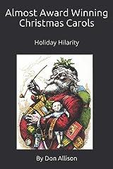 Almost Award Winning Christmas Carols Holiday Hilarity by Don: Holiday Hilarity by Don Allison Paperback