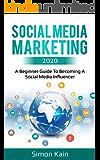 Social Media Marketing 2020: A Beginner Guide To Becoming A Social Media Influencer