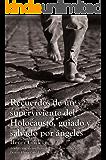 Recuerdos de un superviviente del Holocausto, guiado y salvado por ángeles (Spanish Edition)