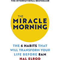 The Miracle Morning: The 6 Habits That Will Transform Your Life Before 8AM: Change your life with one of the world's highest rated self help books (English Edition)