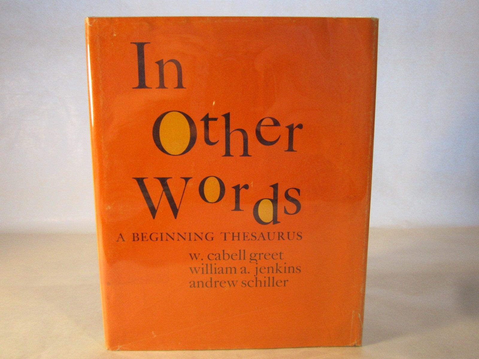 In Other Words A Beginning Thesaurus Andrew Schiller William