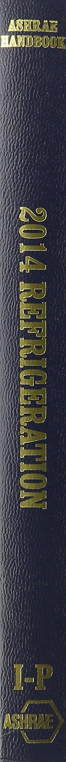 2014 ASHRAE Handbook -- Refrigeration (I-P) (ASHRAE Handbooks)