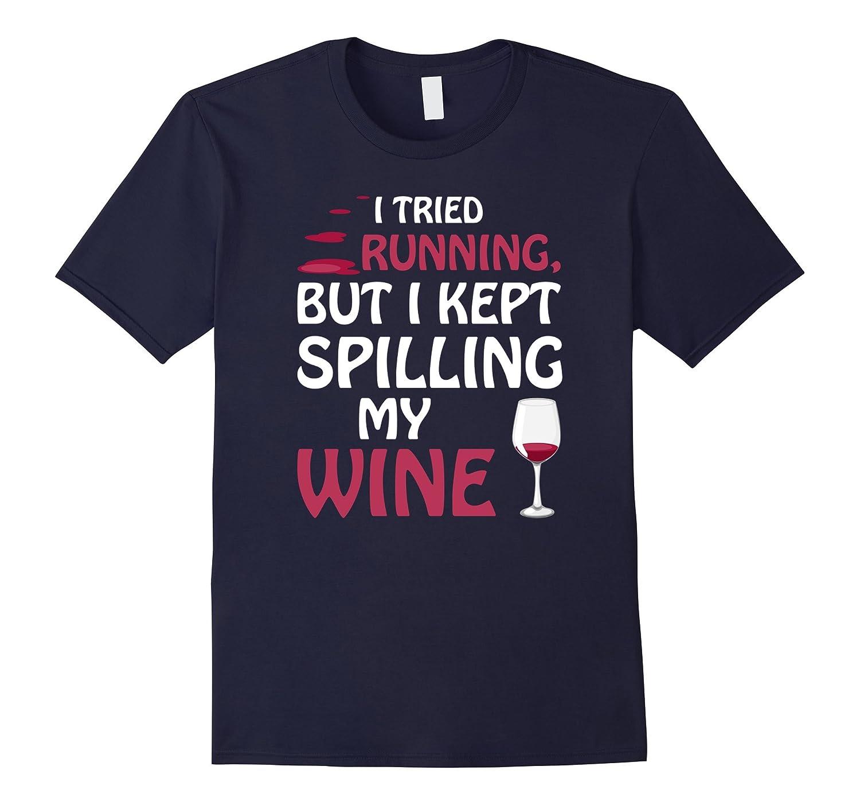 Womens I Tried Running But I Kept Spilling My Wine T-Shirt-CD