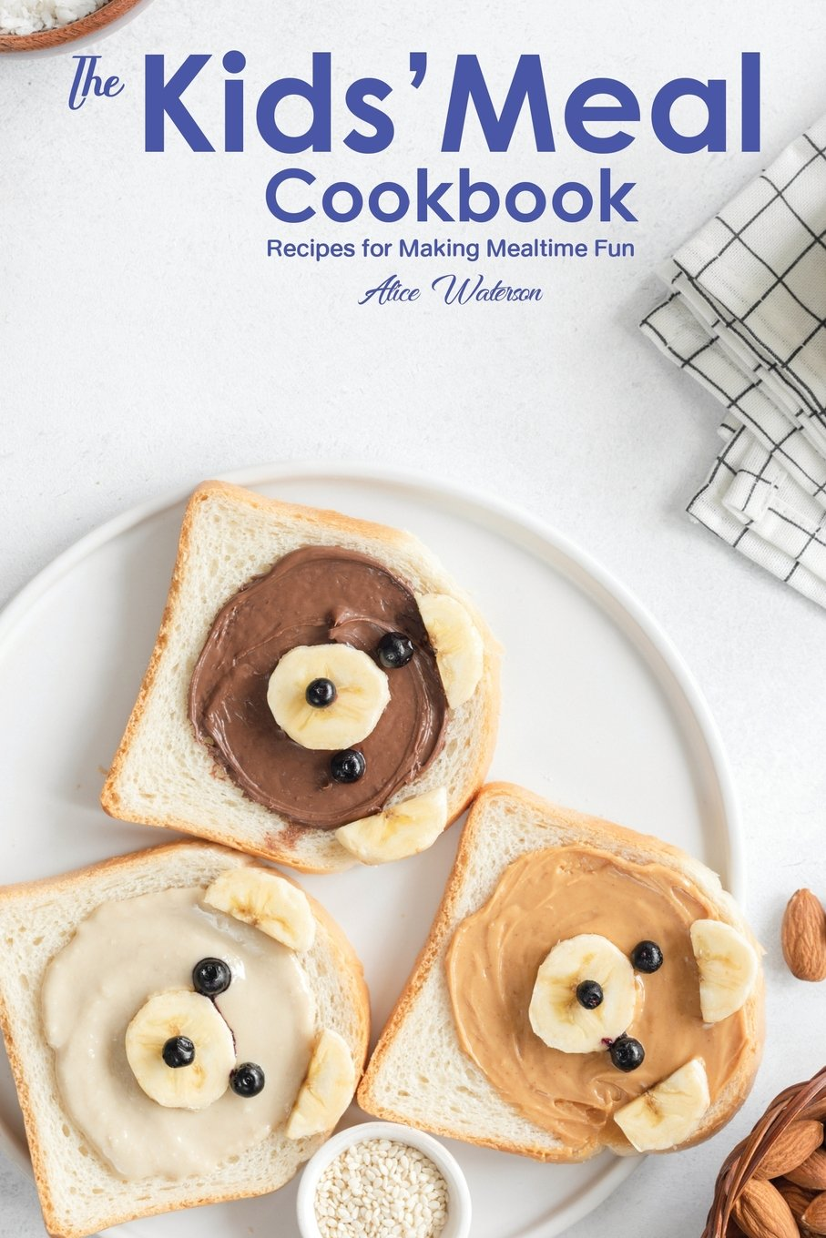 Read Online The Kids? Meal Cookbook: Recipes for Making Mealtime Fun pdf