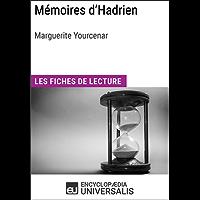 Mémoires d'Hadrien de Marguerite Yourcenar: Les Fiches de lecture d'Universalis (French Edition)