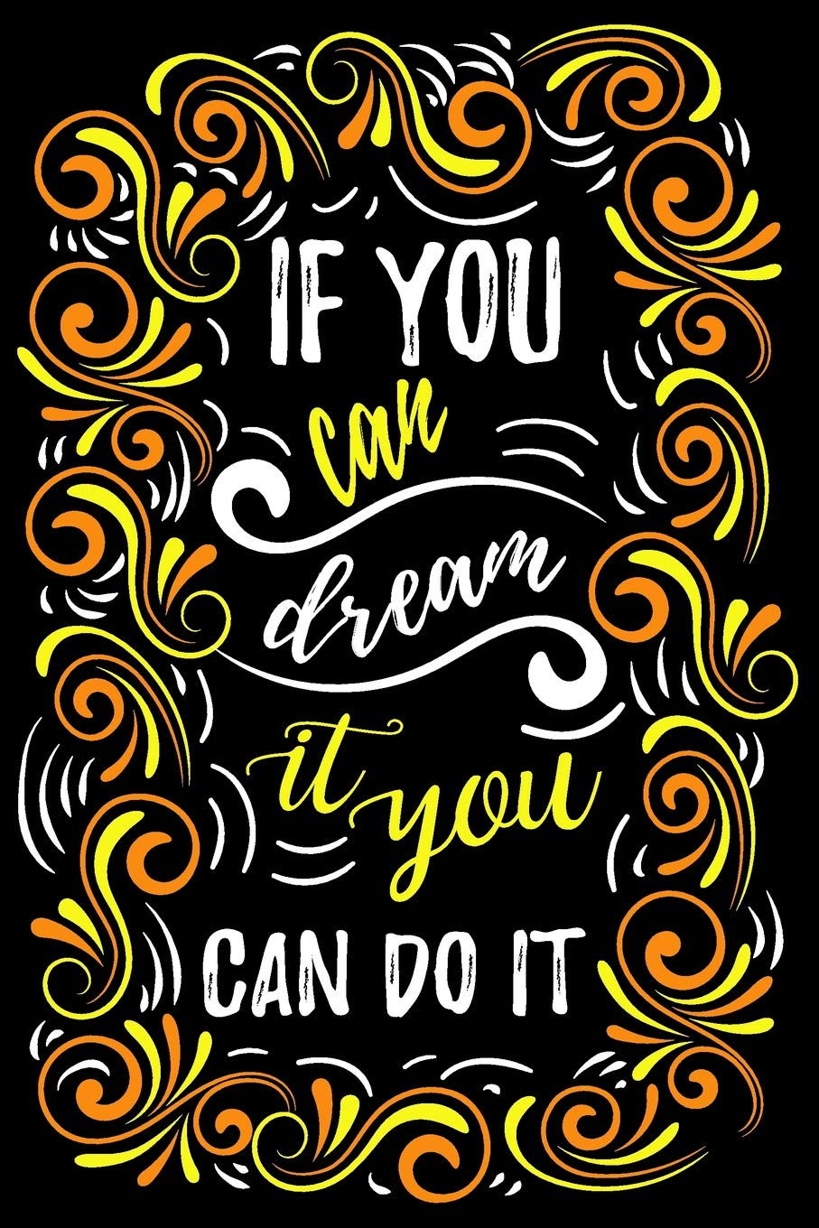 Download If You Can Dream It You Can Do It: The Best Inspirational Notebook Gift for Women, Blank, Lined, 6 x 9 inch; 15.24 x 22.86 cm, with A Motivational Quote To Inspire Success & Happiness, College Ruled PDF