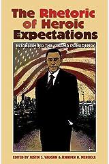 The Rhetoric of Heroic Expectations: Establishing the Obama Presidency (Volume 24) (Presidential Rhetoric and Political Communication) Paperback