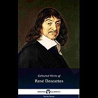 Delphi Collected Works of René Descartes (Illustrated) (Delphi Series Seven Book 25)