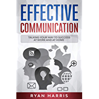Effective Communication : Talking Your Way To Success At Work And At Home (English Edition)