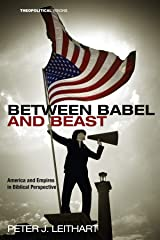 Between Babel and Beast: America and Empires in Biblical Perspective (Theopolitical Visions Book 14) Kindle Edition