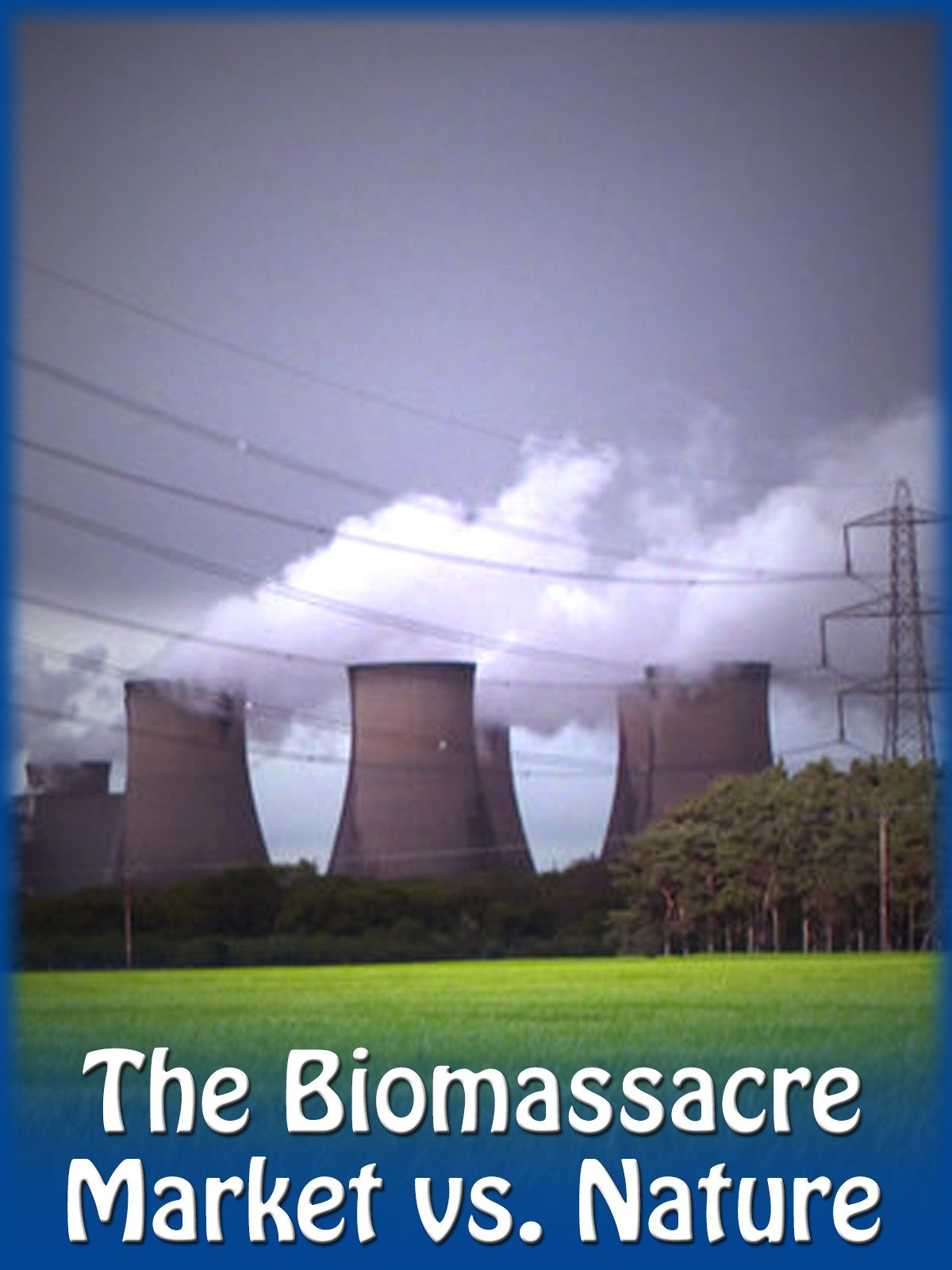 The Biomassacre - Market vs. Nature on Amazon Prime Video UK