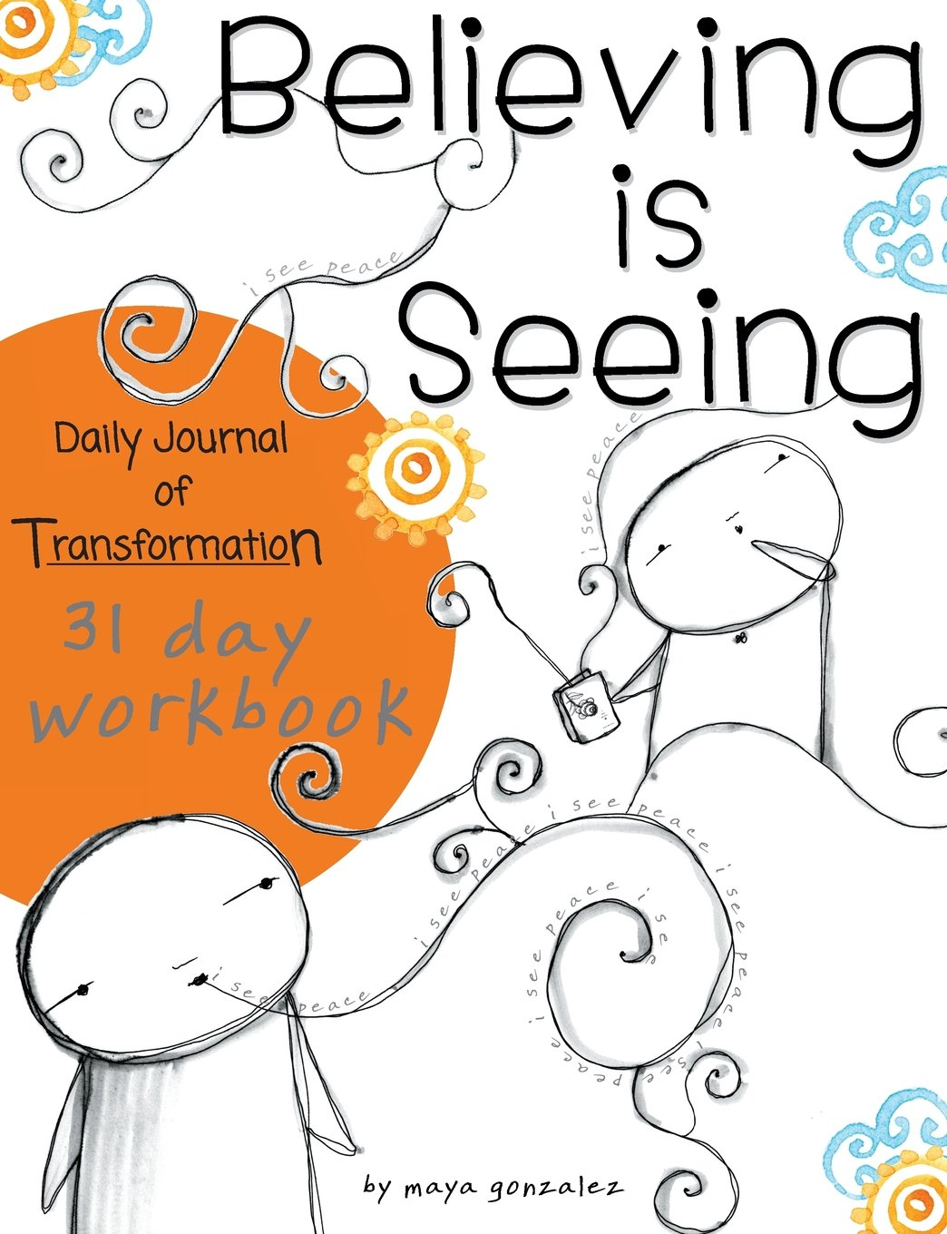 Believing is Seeing: Daily Journal of Transformation: 31 Day Workbook pdf epub