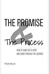 The Promise and The Process: How to hang on to hope and grow through the journey Kindle Edition
