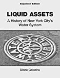 LIQUID ASSETS: A HISTORY OF NEW YORK CITY'S WATER SYSTEM EXPANDED EDITION