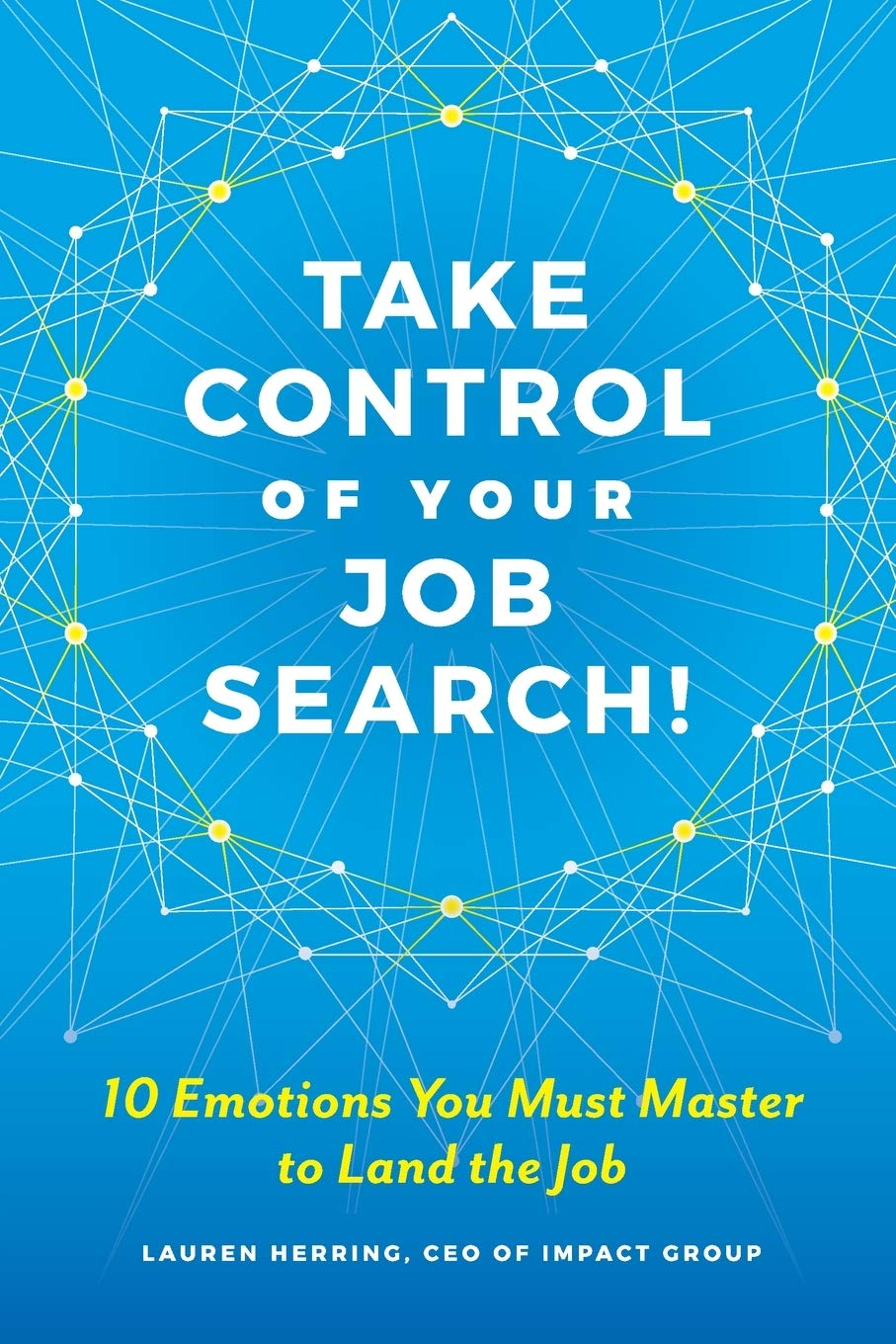 Image for Take Control of Your Job Search!: 10 Emotions You Must Master to Land the Job