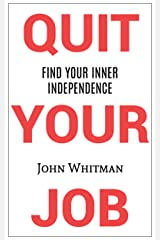 Quit Your Job: Find Your Inner Independence Kindle Edition