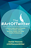 The #ArtOfTwitter: A Twitter Guide with 114 Powerful Tips for Artists, Authors, Musicians, Writers, and Other Creative Professionals (The Creative Business Series)