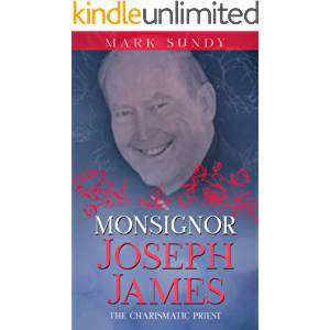 Monsignor Joseph James: The Charismatic Priest