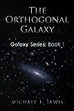 The Orthogonal Galaxy (Galaxy Series Book 1)