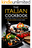 The Italian Cookbook - The Secret Guide to Italian Cooking: Become an Expert in Italian Cuisine (English Edition)