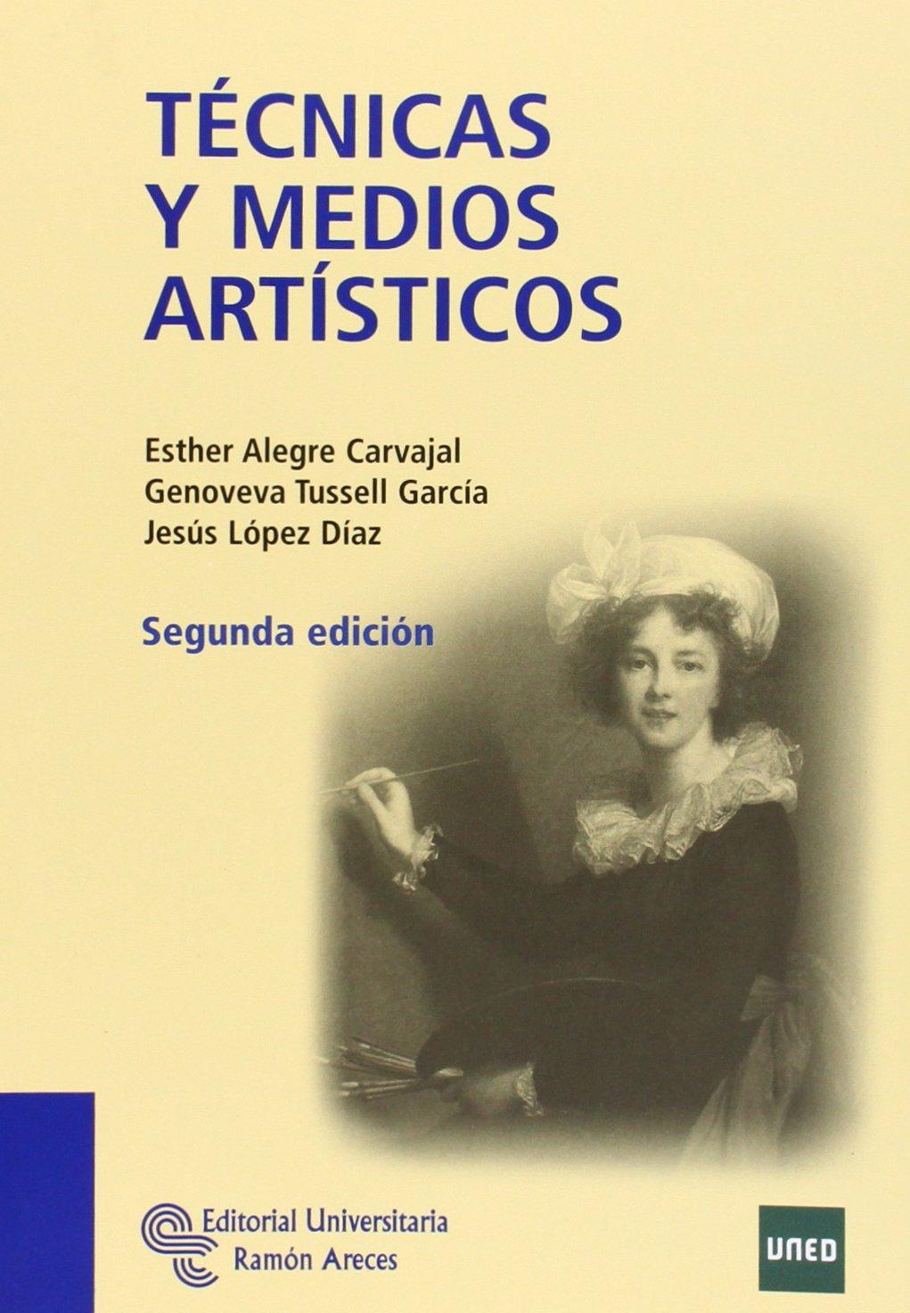 Técnicas y medios artísticos (Manuales): Amazon.es: Alegre Carvajal, Esther, Tusell García, Genoveva, López Díaz, Jesús (1941-) : Libros