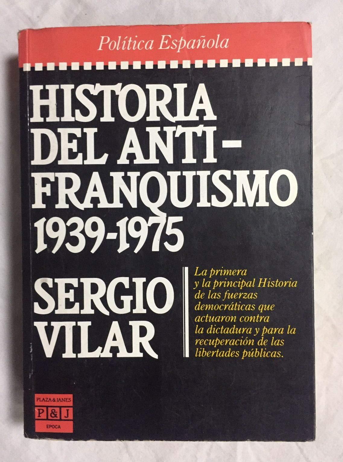 Historia del antifranquismo Epoca. Política española: Amazon.es: Vilar, Sergio: Libros