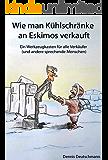 Wie man Kühlschränke an Eskimos verkauft: Ein Werkzeugkasten für Verkäufer (und andere sprechende Menschen)