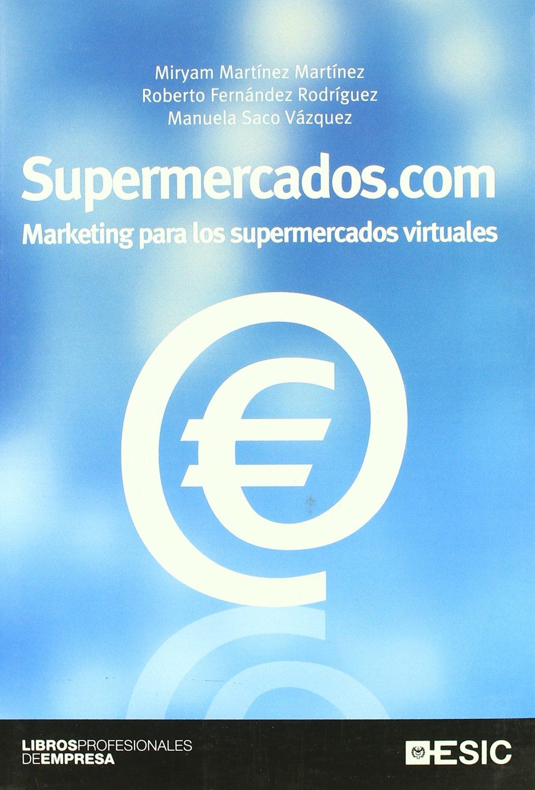 Supermercados.com: Marketing para los supermercados virtuales Libros profesionales: Amazon.es: Miryam Martínez Martínez, Roberto Fernández Rodríguez, ...