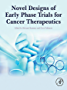 Novel Designs of Early Phase Trials for Cancer Therapeutics (English Edition)