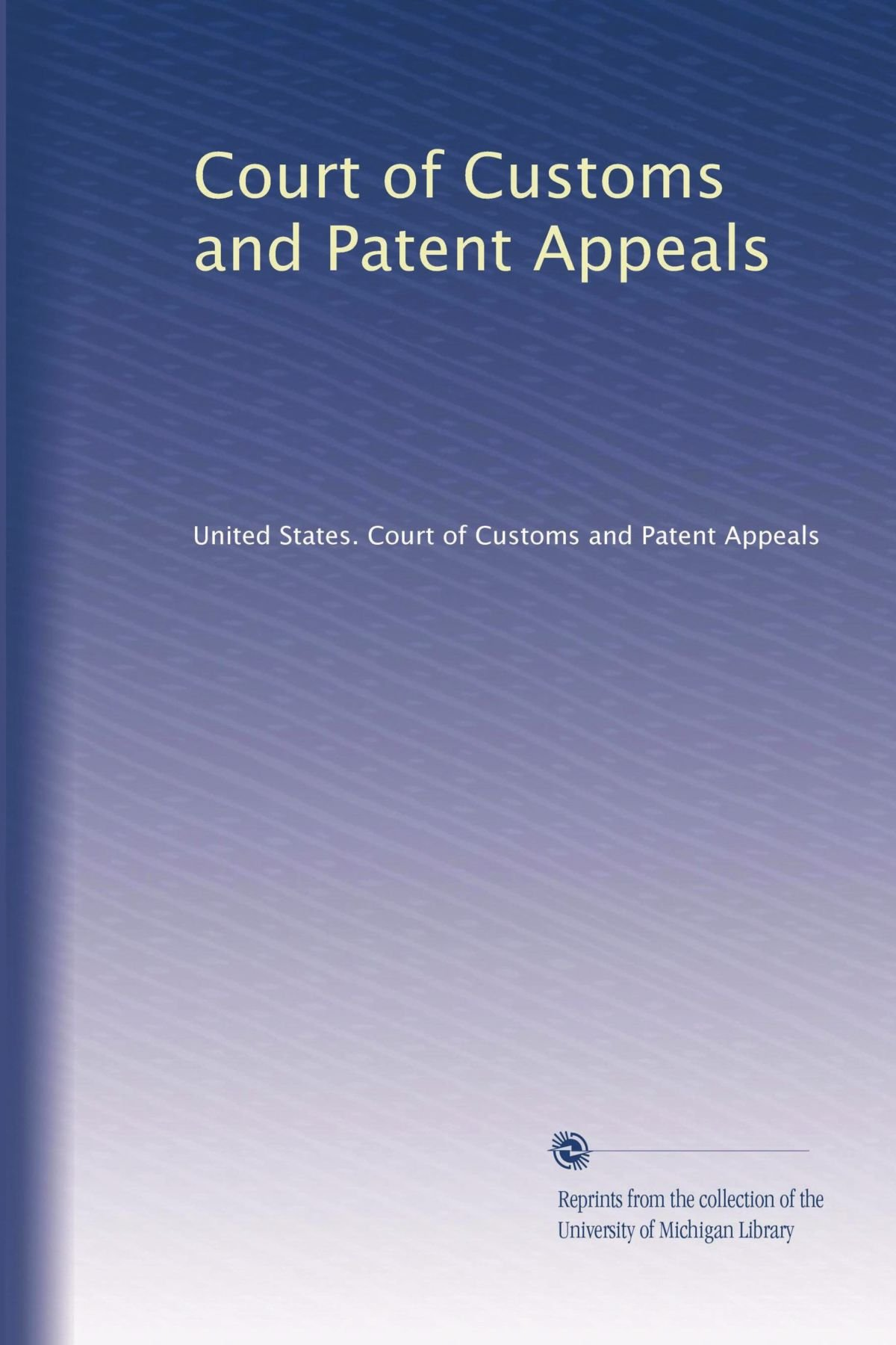 Read Online Court of Customs and Patent Appeals (Volume 27) ebook