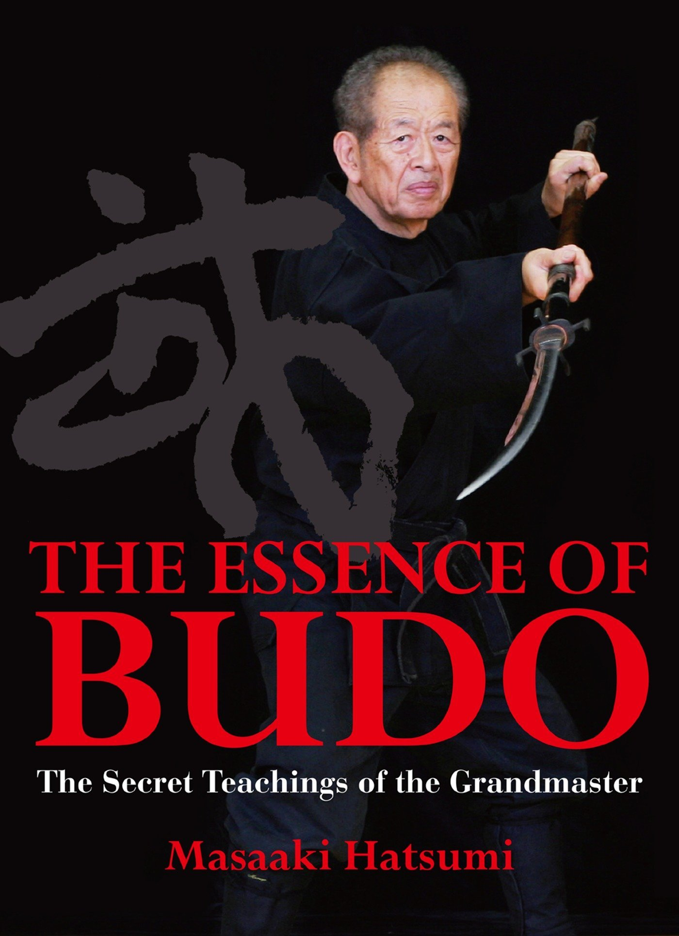 The Essence of Budo: The Secret Teachings of the Grandmaster