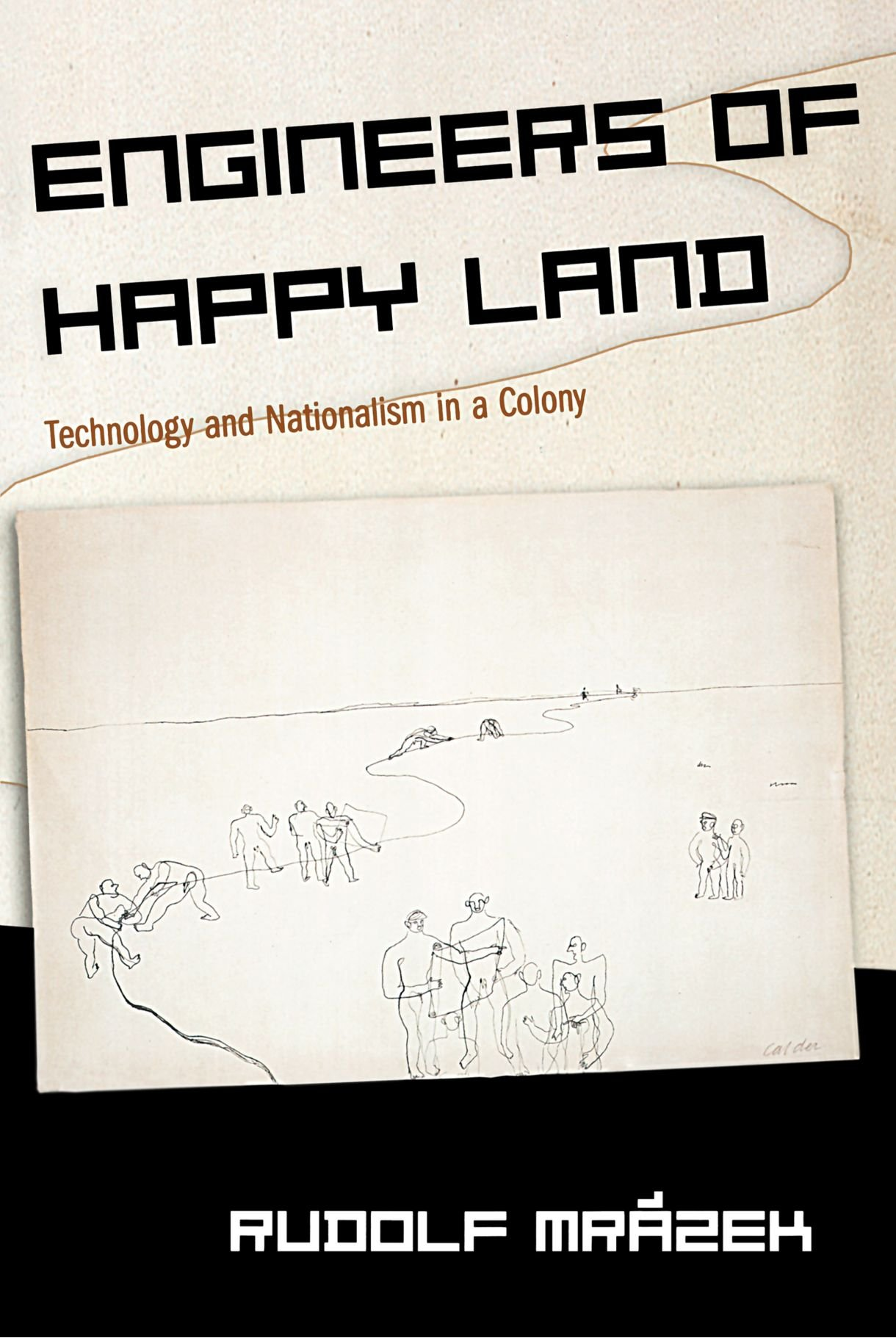 Engineers of Happy Land: Technology and Nationalism in a Colony (Princeton  Studies in Culture/Power/History): Rudolf Mrázek, Geoff Eley, Nicholas  Dirks, ...