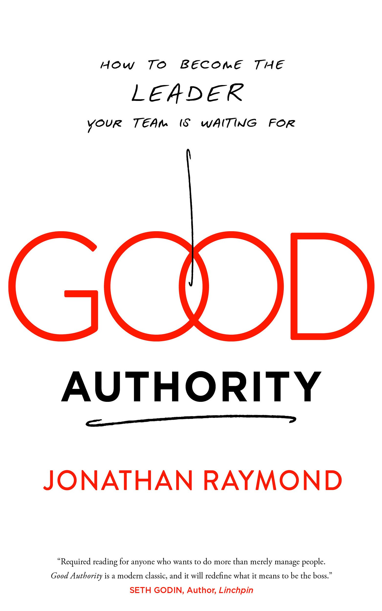 Good Authority: How To Become The Leader Your Team Is Waiting For: Jonathan  Raymond: 9781940858197: Amazon: Books