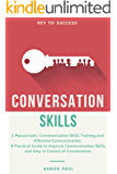 Conversation Skills: 2 Manuscripts, Communication Skills Training and Effective Communication, a Practical Guide to Improve Communication Skills and Stay in Control of Conversation