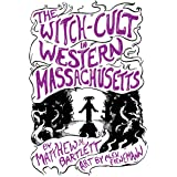 The Witch-Cult in Western Massachusetts: Volume 1