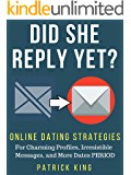 Online Dating Advice: Did She Reply Yet? Online Dating Strategies for Charming Profiles, Irresistible Messages, and More Dates PERIOD (OkCupid & Match Edition)
