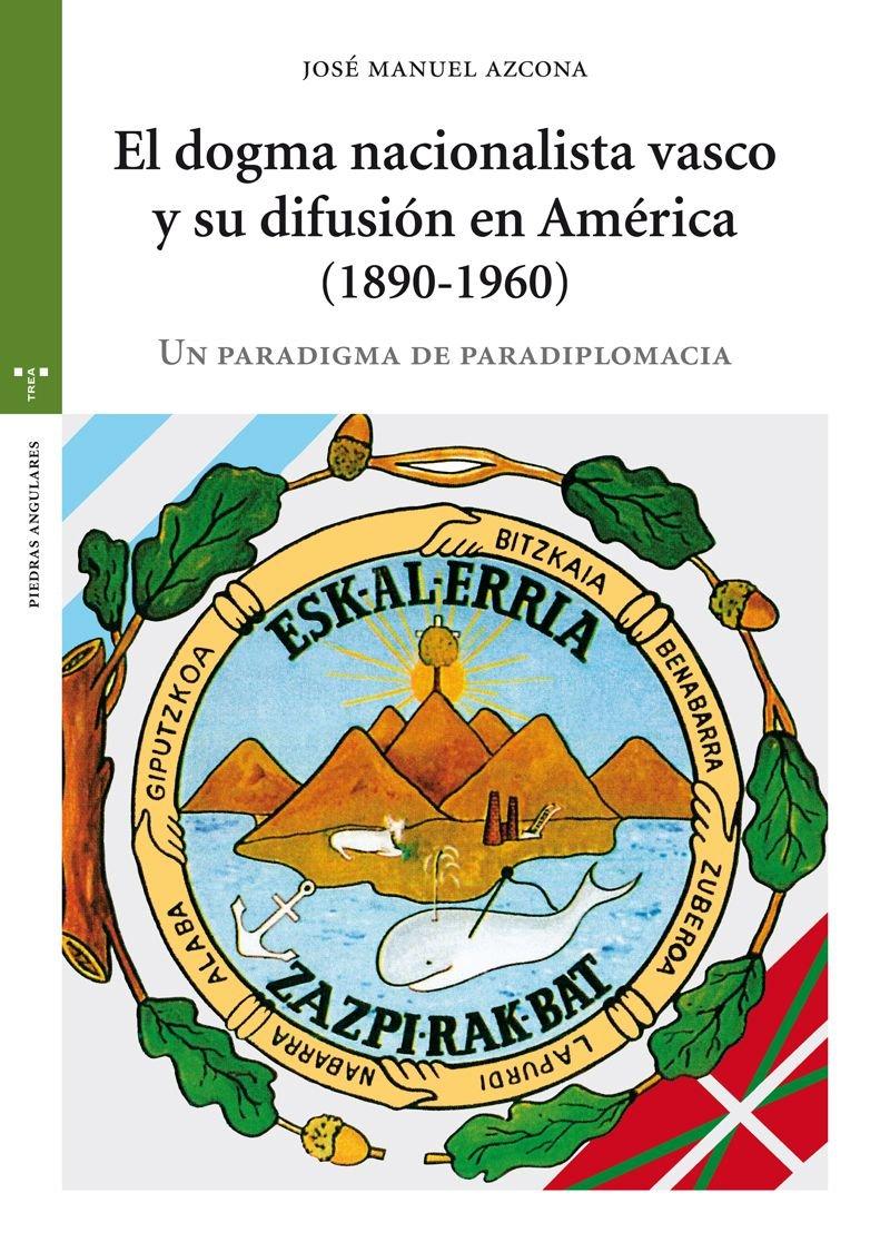 Download El dogma nacionalista vasco y su difusión en América (1890-1960): Un paradigma de paradiplomacia pdf