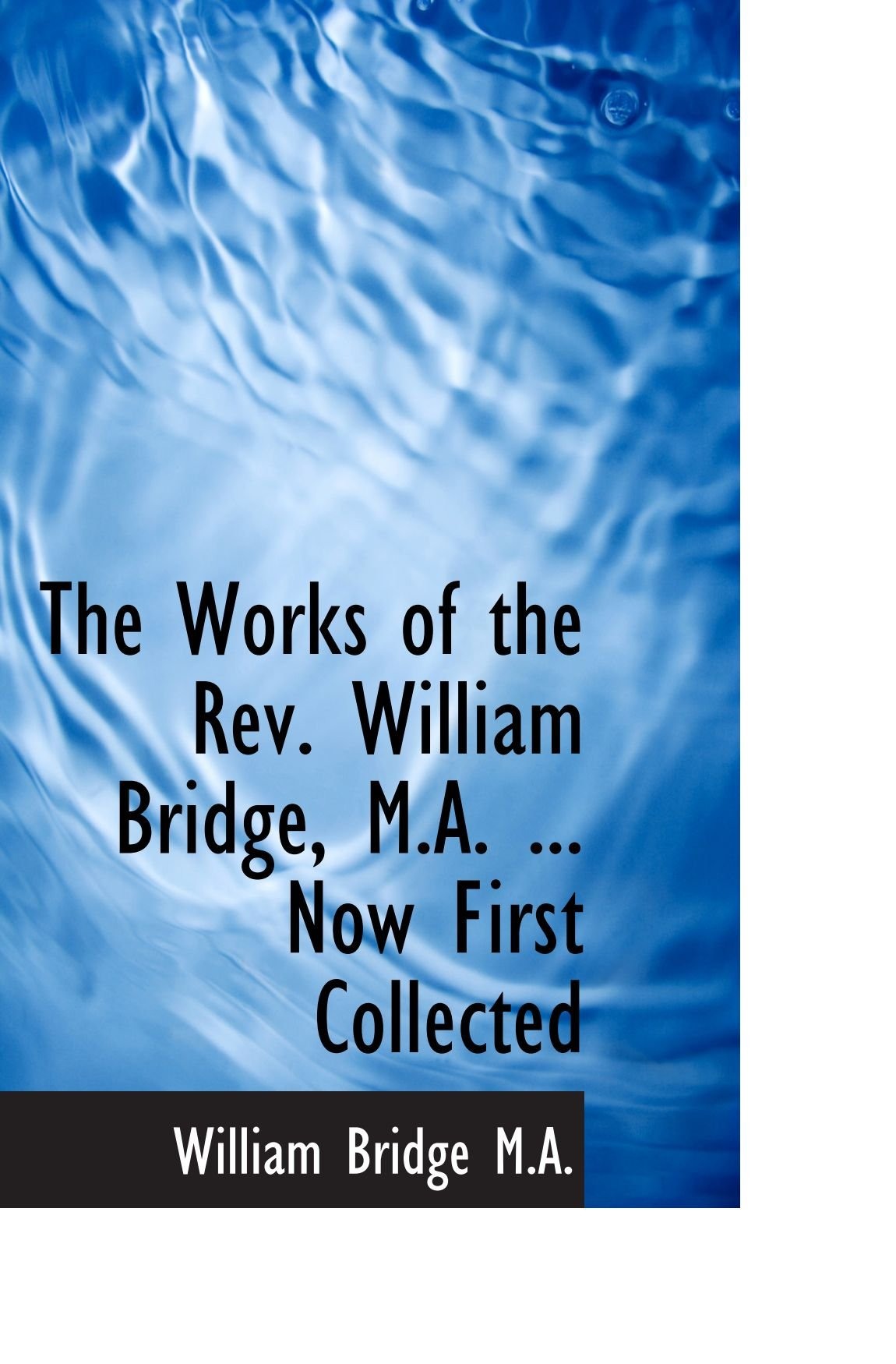 The Works of the Rev. William Bridge, M.A. ... Now First Collected pdf epub