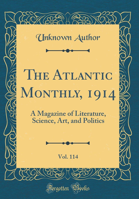 The Atlantic Monthly, 1914, Vol. 114: A Magazine of Literature, Science, Art, and Politics (Classic Reprint) pdf epub