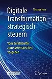 Digitale Transformation strategisch steuern: Vom Zufallstreffer zum systematischen Vorgehen (German Edition)
