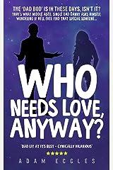 Who Needs Love, Anyway? Kindle Edition
