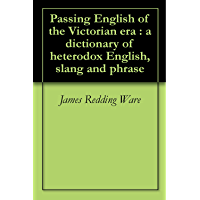 Passing English of the Victorian era : a dictionary of heterodox English, slang and phrase