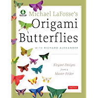 Michael LaFosse's Origami Butterflies: Elegant Designs from a Master Folder: Full-Color Origami Book with 25 Fun…