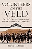 Volunteers on the Veld: Britain's Citizen-Soldiers and the South African War, 1899–1902