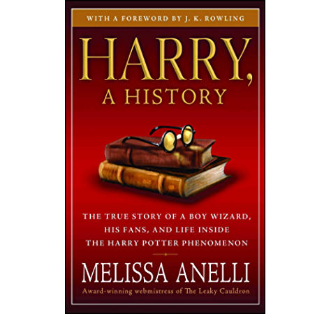 Amazon Com Harry A History The True Story Of A Boy Wizard His Fans And Life Inside The Harry Potter Phenomenon Ebook Anelli Melissa Rowling J K Rowling J K Kindle Store