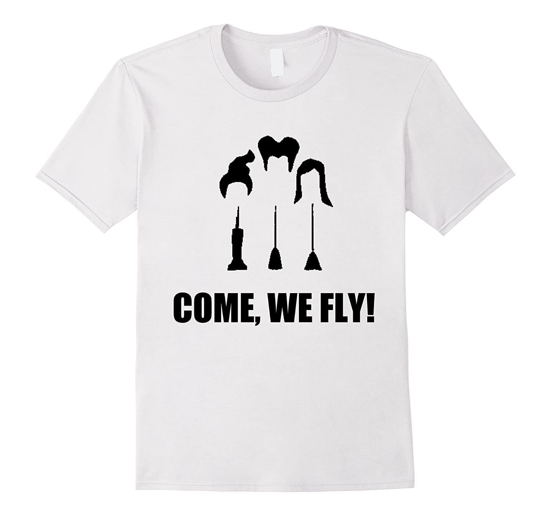 f16c2cc5 Come We Fly T Shirt Funny Halloween T Shirt-RT – Rateeshirt