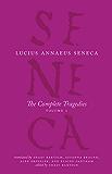 The Complete Tragedies, Volume 1: Medea, The Phoenician Women, Phaedra, The Trojan Women, Octavia (The Complete Works of Lucius Annaeus Seneca)