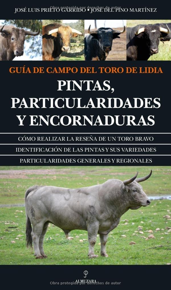 Guía de campo del toro de lidia / Field Guide bull: Pintas, Particularidades Y Encornaduras (Spanish Edition)